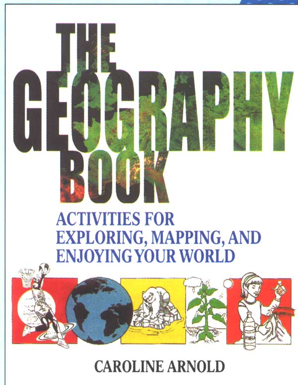 The Geography Book:  Activities for Exploring, Mapping, and Enjoying Your World